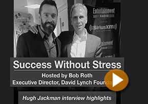 Bob Roth Interviews Hugh Jackman on Success Without Stress